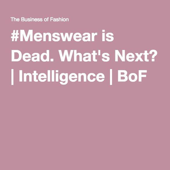 #Menswear is Dead. What's Next?   Intelligence   BoF