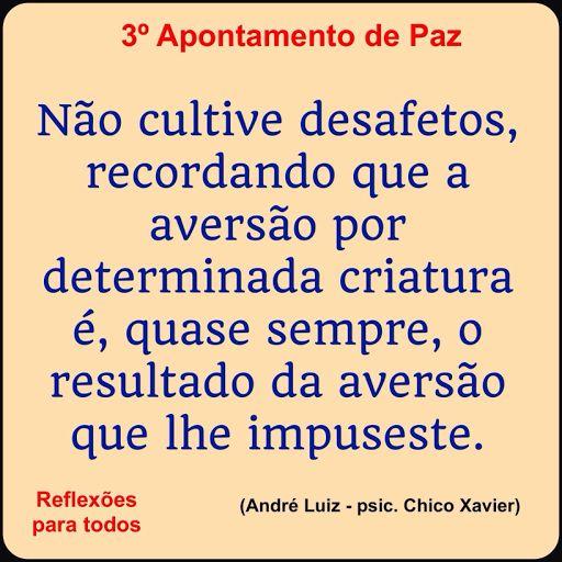 3º Apontamento de Paz (Chico Xavier) Clique na imagem e acesse esta reflexão, com link para texto completo com os Dez Apontamentos de Paz.