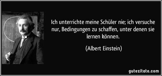 Ich Unterrichte Meine Schuler Nie Ich Versuche Nur Bedingungen Zu Schaffen Unter Denen Sie Albert Einstein Zitate Einstein Zitate Zitate Von Albert Einstein
