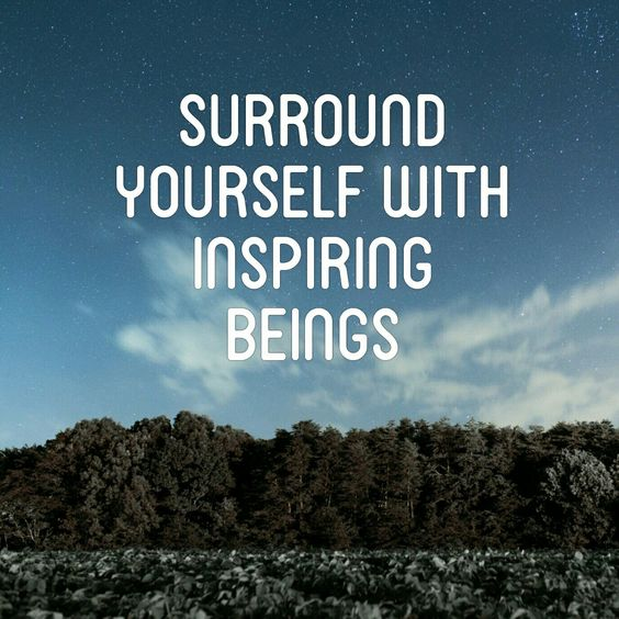 Surround yourself with inspiring beings | inspirational quote