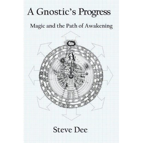 A #Gnostic s Progress: #Magick and the Path of Awakening Steve Dee