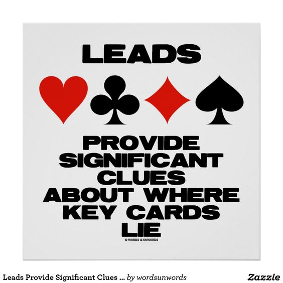 """Leads Provide Significant Clues About Key Cards #leads #significantclues #fourcardsuits #clues #acbl #bridgegame #duplicatebrige #keycards #wordsandunwords Make others do a double-take with a dose of wry duplicate bridge attitude with this poster featuring the four card suits along with the following bridge truism saying: """"Leads Provide Significant Clues About Where Key Cards Lie""""."""