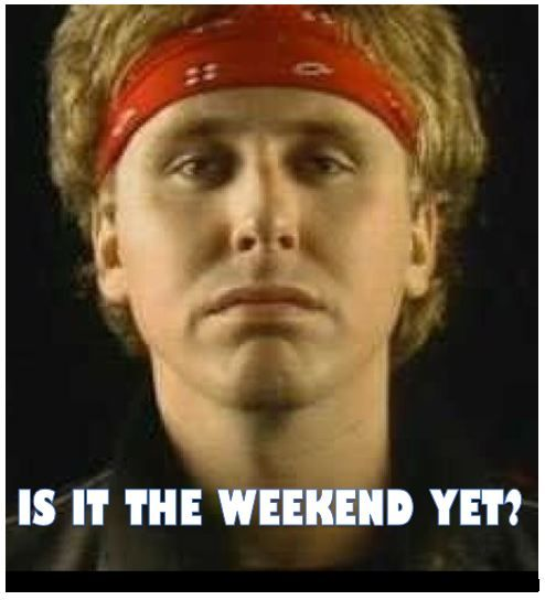 Loverboy Wants To Know Is It The Weekend They Ve Been Working For The Weekend Music Quotes Funny 80s Humor Memes