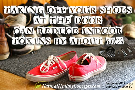 Off your shoes at the door can reduce toxins by about 60 6 ways