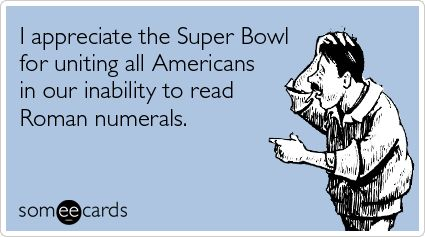This is true. Super Bowl what?