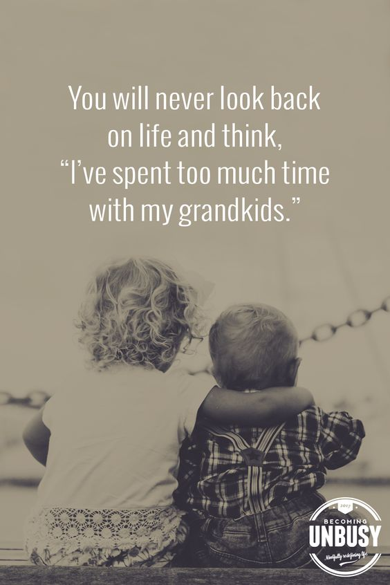 """You will never look back on life and think, """"I've spent too much time with my grandkids."""" *Love this quote and this Becoming UnBusy site"""