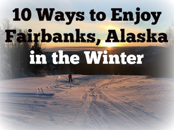 10 Ways to Explore Fairbanks, Alaska in the Winter - Road Trips For Families