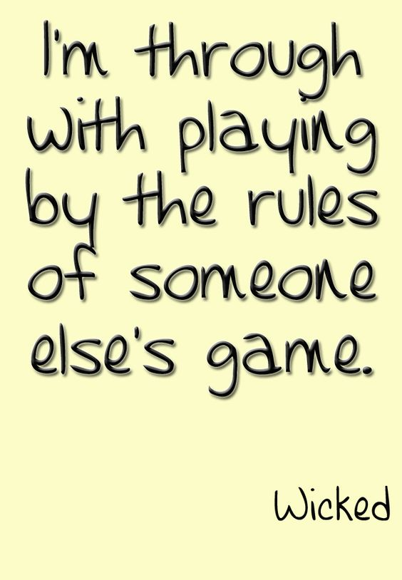 I'm through with playing by the rules of someone else's game.  #Wicked #Theatre #Quote