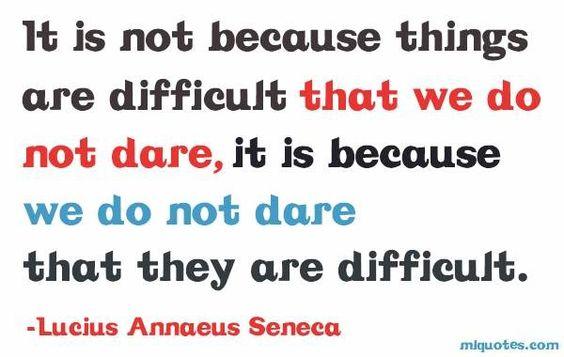 Why do we not dare - Seneca