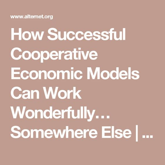 How Successful Cooperative Economic Models Can Work Wonderfully… Somewhere Else   Alternet