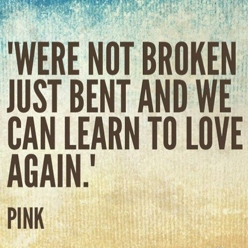 P Nk Quotes About Love : We are not broken, just bent quotes music quote pink song lyrics ...