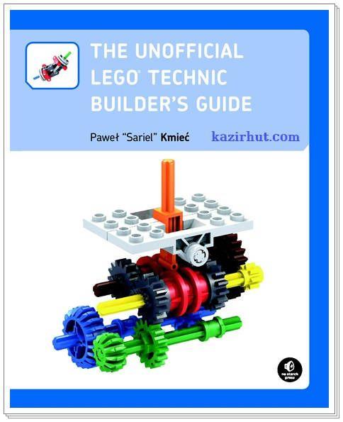 "THE UNOFFICIAL LEGO® TECHNIC BUILDER'S GUIDE Paweł ""Sariel"" Kmiec PDF | 29 MB | 354 pages"