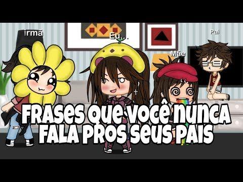 Meme Frases Que Voce Nunca Fala Pros Seus Pais Gacha Life Youtube Memes Pai Comics