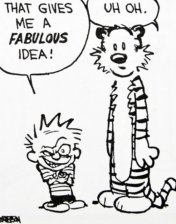 Calvin and Hobbes, DE's CLASSIC PICK of the day (7-27-14) That gives me a FABULOUS idea! ...Uh oh.