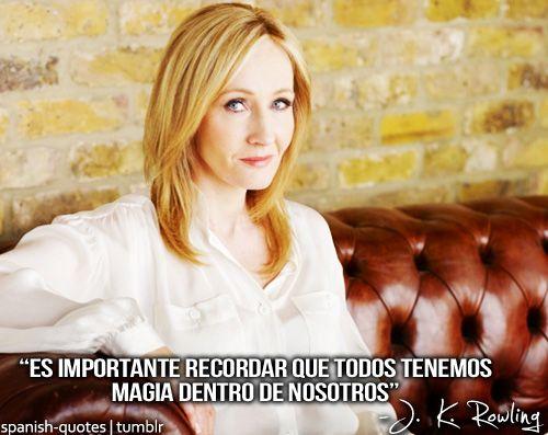 Todos tenemos magia dentro de nosotros. - JK Rowling