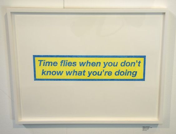 """time flies when you don't know what you're doing"" by mungo thomson"