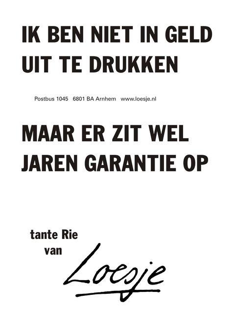 Ik ben niet in geld uit te drukken maar er zit wel jaren garantie op - tante Rie van - Loesje