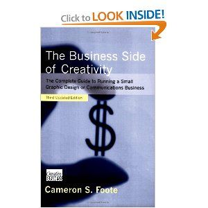 The Business Side of Creativity (Cameron Foote). A comprehensive guide on  running creative businesses.