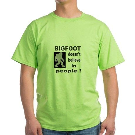 Bigfoot T-Shirt on CafePress.com.  Bigfoot doesn't believe in people.  #bigfootdoesntbelieveinpeople   #bigfootdoesntbelieveinpeopleshirt