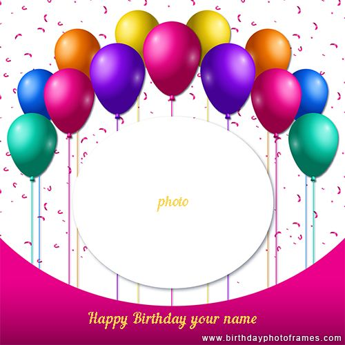 Happy Birthday Card With Name And Photo Edit Birthday Card With Photo Birthday Card With Name Birthday Wishes With Photo