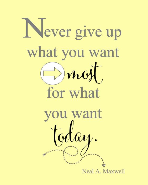 "Free Printable from { Lil' Luna } ""Never give up what you want most, for what you want today."" ~Neal A Maxwell:"