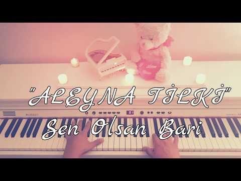 Sen Olsan Bari Aleyna Tilki Piyano Cover Piyano Ile Calinan Sarkilar Pianosongs Youtube Piyano Sarkilar Tilki