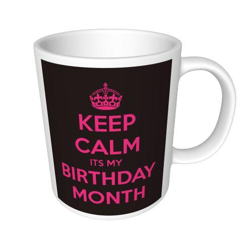 KEEP CALM ITS MY  BIRTHDAY MONTH - Personalised Mug