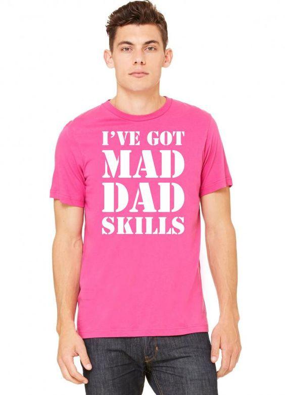 i've got mad dad skills 1 Tshirt