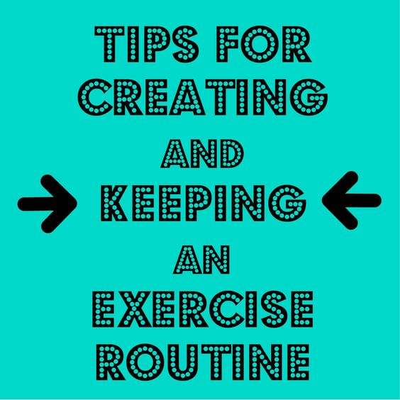 Tips for Creating and Keeping an Exercise Routine
