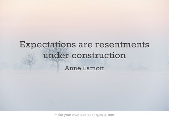 Expectations Are Resentments Under Construction  Sayings  Quotes