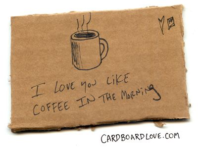 I love you like coffee in the morning