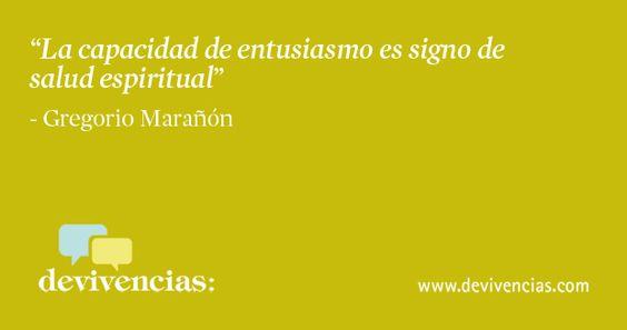 la capacidad de entusiasmo es signo de salud espiritual. Gregorio marañon: