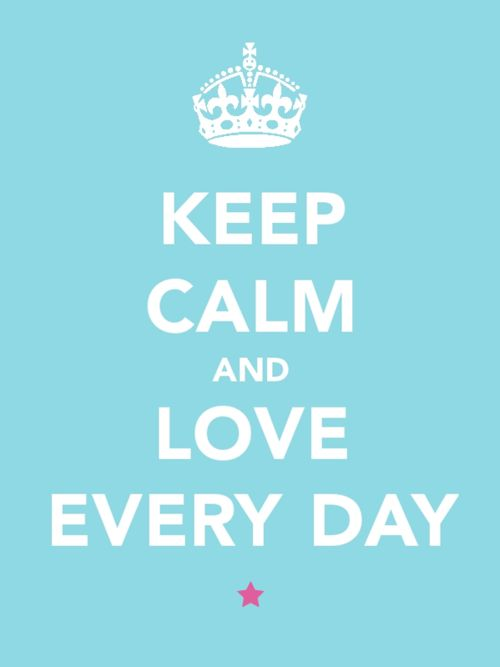 keep calm. Love makes the world go round! God said to love one another!