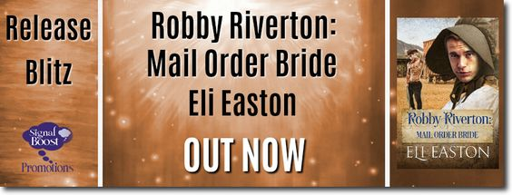 ~Release Blitz & Giveaway~Robby Riverton: Mail Order Bride by Eli Easton~