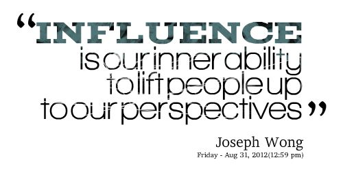 Quotes Picture: influence is our inner ability to lift people up to our perspectives