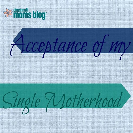 Acceptance of my Single Motherhood | Cincinnati Moms Blog