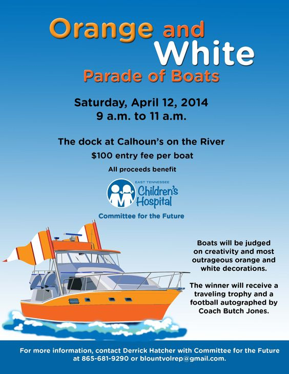 April 12, 2014: Orange and White Parade of Boats at the dock at Calhoun's on the River. Boats will be judged on creativity and most outrageous orange and white decorations. The winner will receive a traveling trophy and a football autographed by Coach Butch Jones. $100 entry fee per boat. All proceeds benefit East Tennessee Children's Hospital. Call 865-681-9290 for more information.