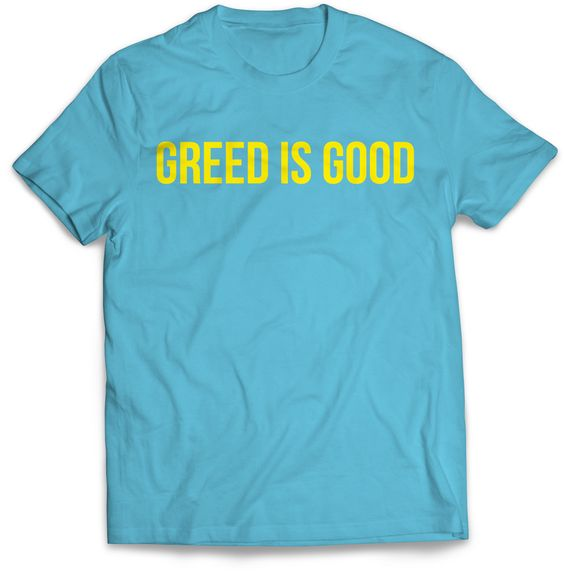 Greed is Good