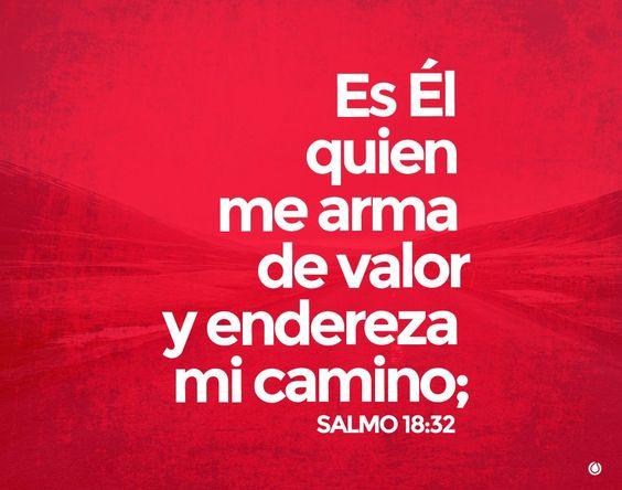 Es Él quien me arma de Valor y endereza Mi Camino - Salmo 18:32.