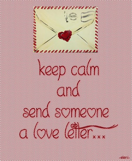keep calm and send someone a love letter... -created by eleni