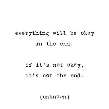 """Everything will be okay in the end. If it's not okay, it's not the end."" #quote"
