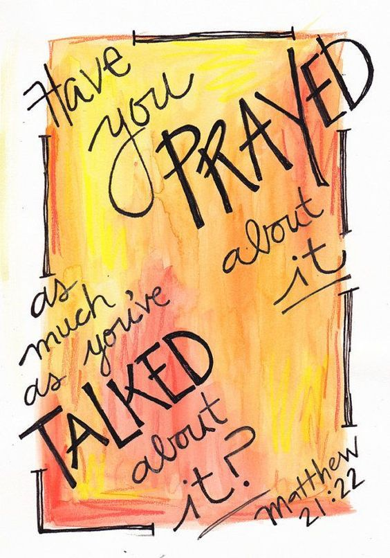 Have you prayed about it as much as you're talked about it?Matthew 21:22 #pray…