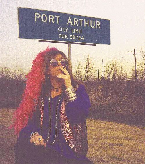 janis joplin......Port Arthur, Texas was Janis's hometown...not a place she ever felt welcome in or a part of..I assume she was coming back to remind them all she had made it after all