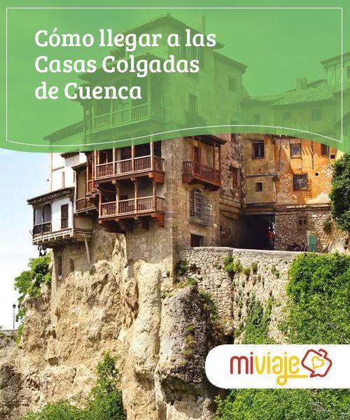 Cómo Llegar A Las Casas Colgadas De Cuenca Mi Viaje Casas Viajes Consejos