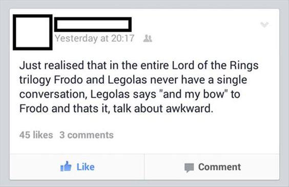 """Gerade festgestellt, dass Frodo und Legolas in der gesamten Herr der Ringe Triologie niemals ein Gespräch führen. Legolas sagt """"und meinen Bogen"""" zu Frodo und das wars."""