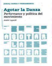 AGOTAR LA DANZA... El libro de André Lepecki traducido al espanol - movimiento.org | movimento.org