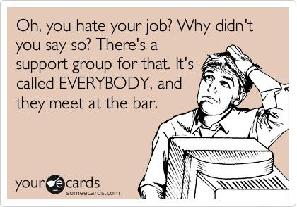 .: Hate My Job, Don T Hate, Bad Day At Work Ecards, Funny, True, Ecard Funnies, Quotes Evar, Favorite Quotes, Bad Day At Work Quotes