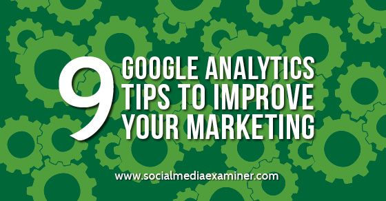 9 Google Analytics Tips to Improve Your Marketing http://bit.ly/2cSBf7f