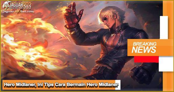 Hero Midlaner Ini Tips Cara Bermain Hero Midlaner Di 2020