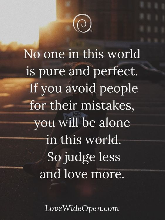No One In This World Is Pure And Perfect If You Avoid People For Their Mistakes You Will Be Alone In Th Judgement Quotes People Quotes Truths Judgment Quotes